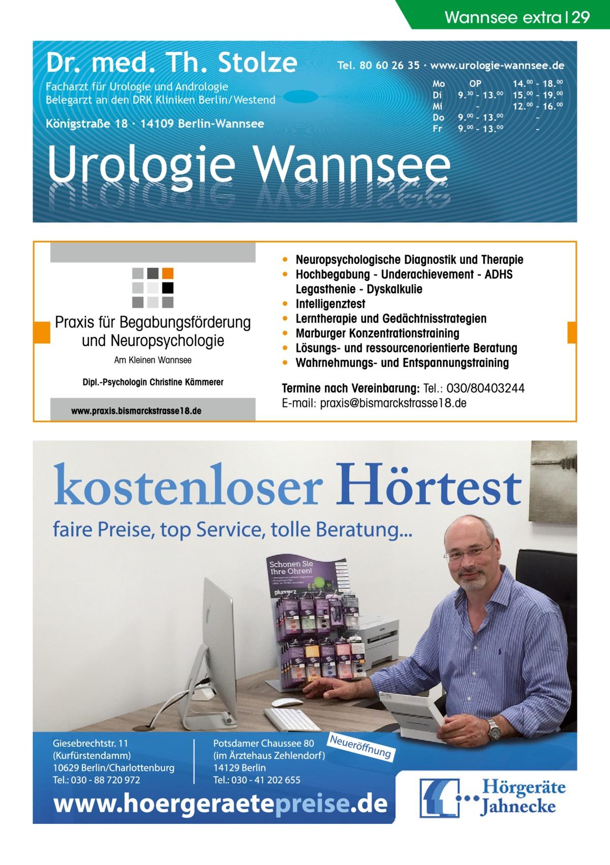 Wannsee extra 29  Dr. med. Th. Stolze Facharzt für Urologie und Andrologie Belegarzt an den DRK Kliniken Berlin/Westend  Königstraße 18 ∙ 14109 Berlin-Wannsee  Tel. 80 60 26 35 ∙ www.urologie-wannsee.de Mo Di Mi Do Fr  Urologie Wannsee  OP 14.00 – 18.00 9.30 – 13.00 15.00 – 19.00 – 12.00 – 16.00 9.00 – 13.00 – 9.00 – 13.00 – –