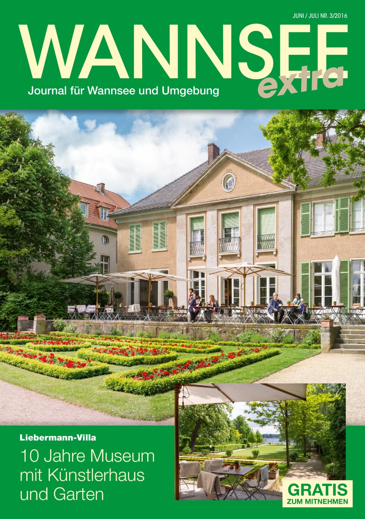 WANNSEE extra JUNI / JULI NR. 3/2016  Journal für Wannsee und Umgebung  Liebermann-Villa  10Jahre Museum mit Künstlerhaus und Garten  GRATIS  ZUM MITNEHMEN