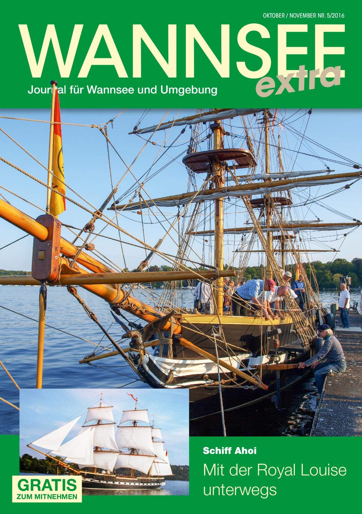 WANNSEE extra OKTOBER / NOVEMBER NR. 5/2016  Journal für Wannsee und Umgebung  Schiff Ahoi  GRATIS  ZUM MITNEHMEN  Mit der Royal Louise unterwegs