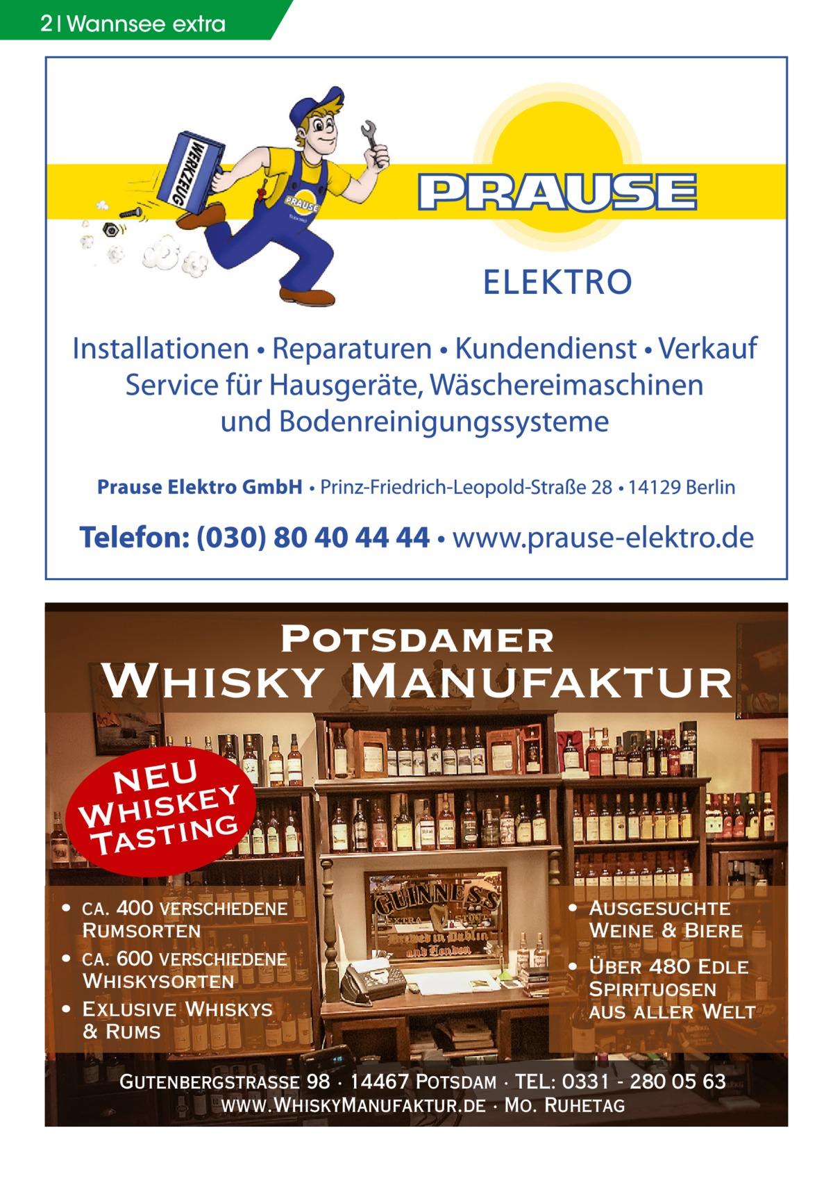 2 Wannsee extra  Potsdamer  Whisky Manufaktur NEU ey Whsistk Ta ing • ca. 400 verschiedene Rumsorten • ca. 600 verschiedene Whiskysorten • Exlusive Whiskys & Rums  • Ausgesuchte Weine & Biere • Über 480 Edle Spirituosen aus aller Welt  Gutenbergstraße 98 · 14467 Potsdam · TEL: 0331 - 280 05 63 www.WhiskyManufaktur.de · Mo. Ruhetag