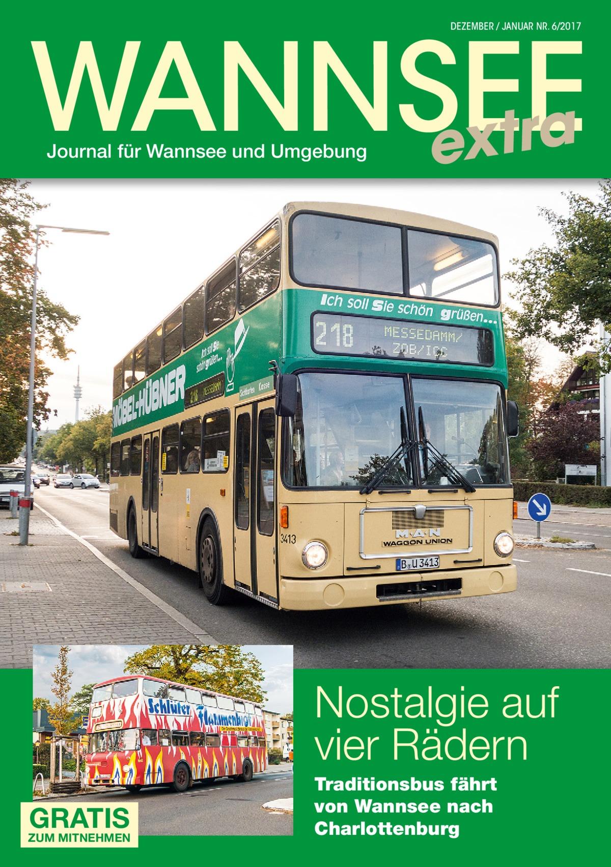 WANNSEE extra DEZEMBER / JANUAR NR. 6/2017  Journal für Wannsee und Umgebung  Nostalgie auf vier Rädern GRATIS  ZUM MITNEHMEN  Traditionsbus fährt von Wannsee nach Charlottenburg
