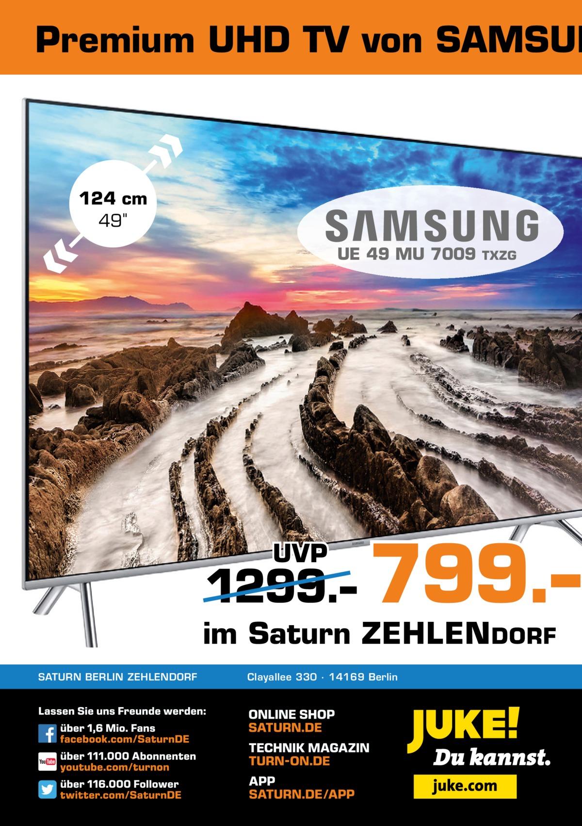Premium UHD TV von SAMSUN  124cm 49 UE 49 MU 7009  UVP  1299.–  TXZG  799.–  im Saturn ZEHLEN DORF SATURN BERLIN ZEHLENDORF  Clayallee 330 ∙ 14169Berlin