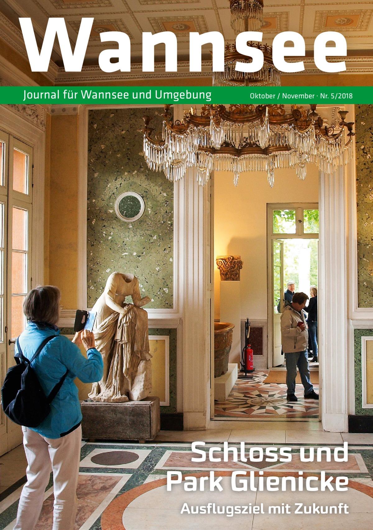 Wannsee Journal für Wannsee und Umgebung  Oktober / November · Nr. 5/2018  Schloss und Park Glienicke Ausflugsziel mit Zukunft