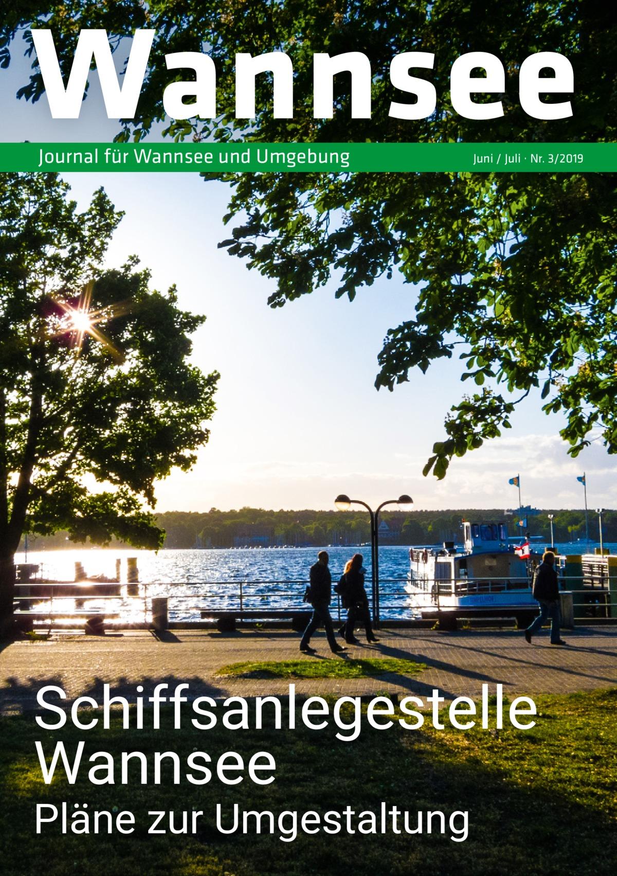Wannsee Journal für Wannsee und Umgebung  Juni / Juli · Nr. 3/2019  Schiffsanlegestelle Wannsee Pläne zur Umgestaltung