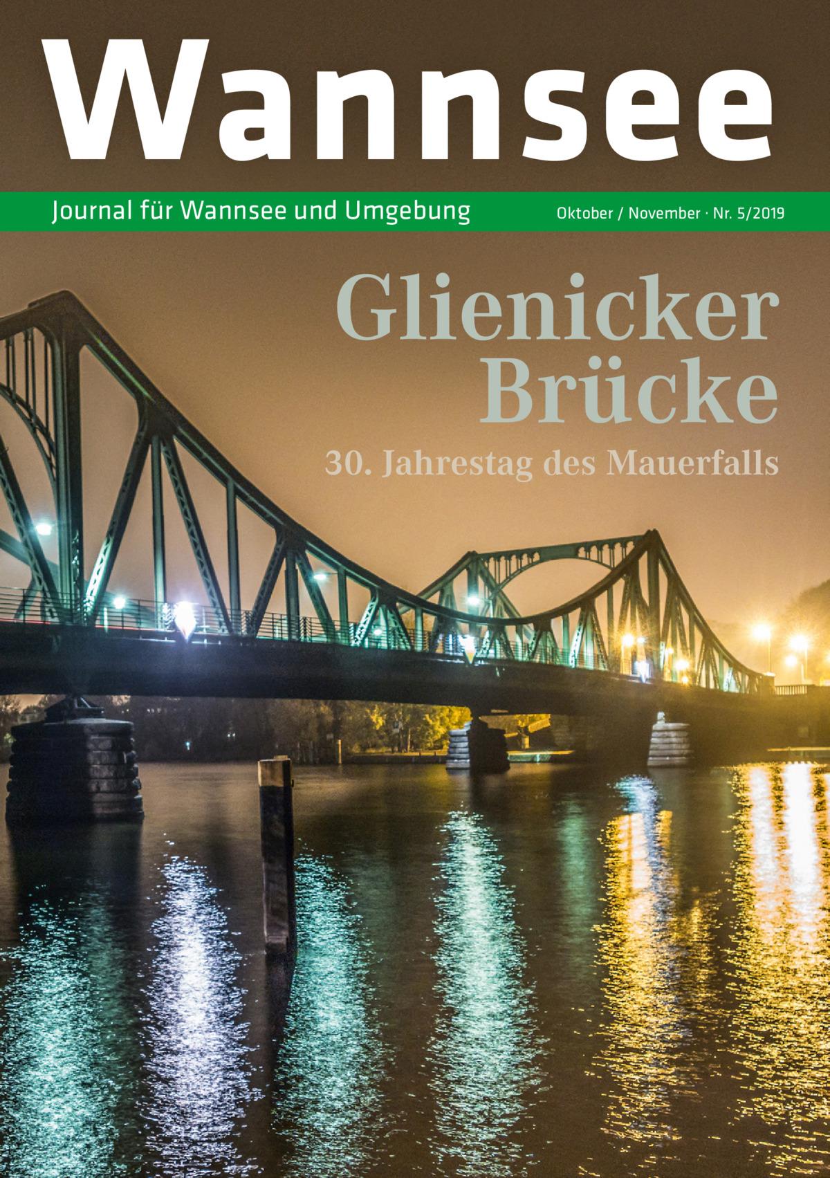 Wannsee Journal für Wannsee und Umgebung  Oktober / November · Nr. 5/2019  Glienicker Brücke  30. Jahrestag des Mauerfalls