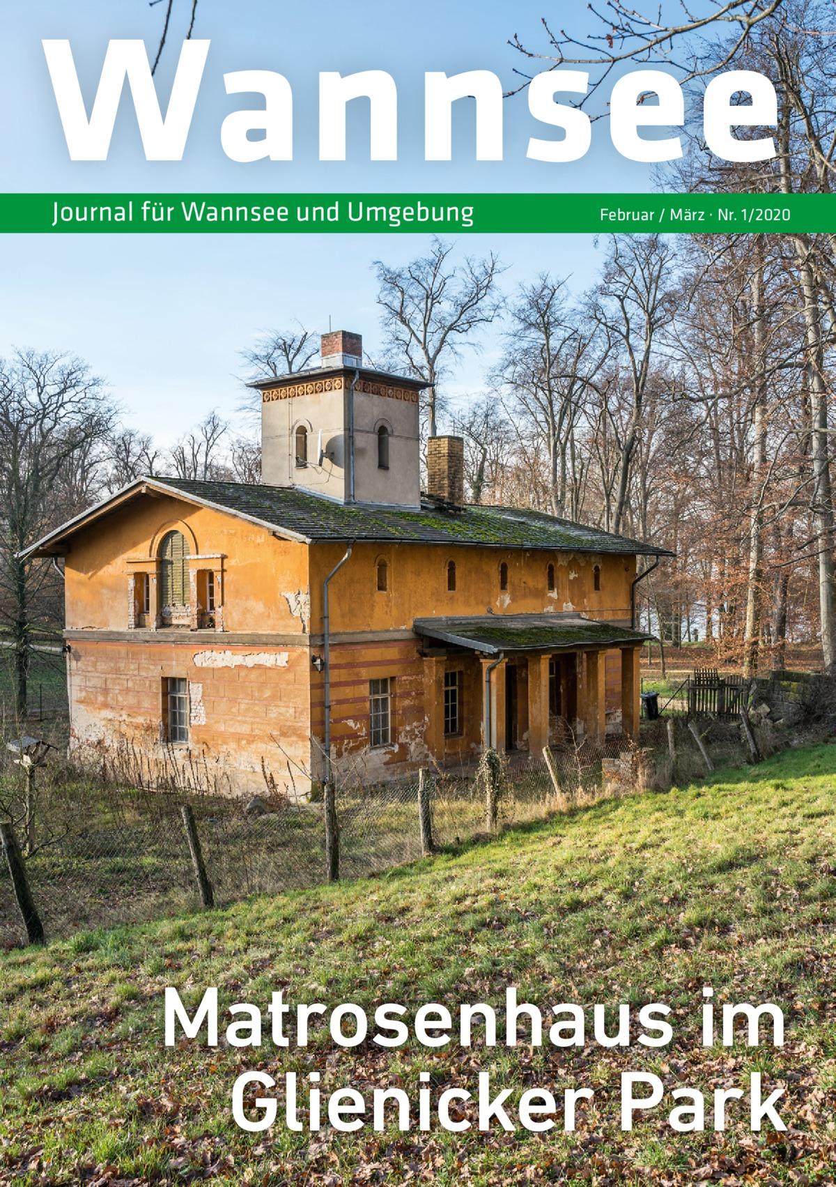 Wannsee Journal für Wannsee und Umgebung  Februar / März · Nr. 1/2020  Matrosenhaus im Glienicker Park