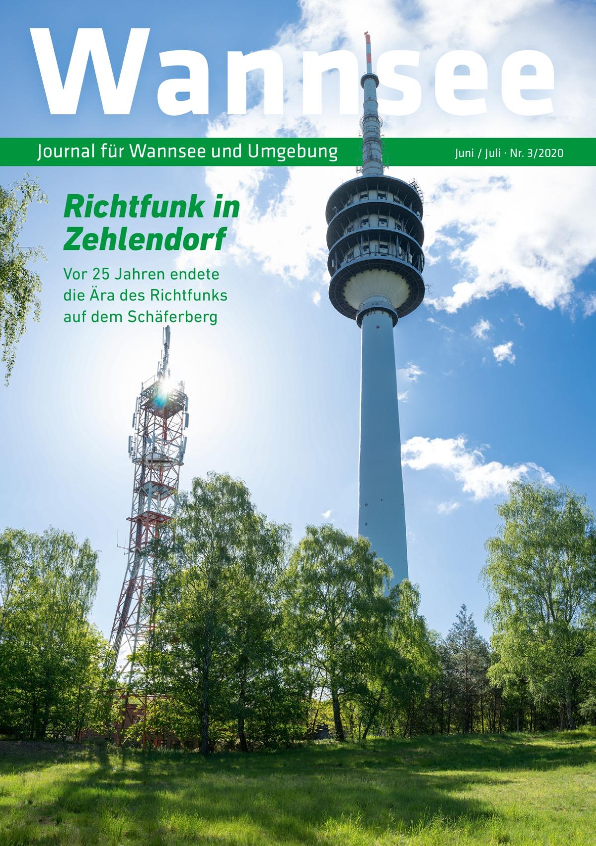 Wannsee Journal für Wannsee und Umgebung  Richtfunk in Zehlendorf Vor 25Jahren endete die Ära des Richtfunks auf dem Schäferberg  Juni / Juli · Nr. 3/2020