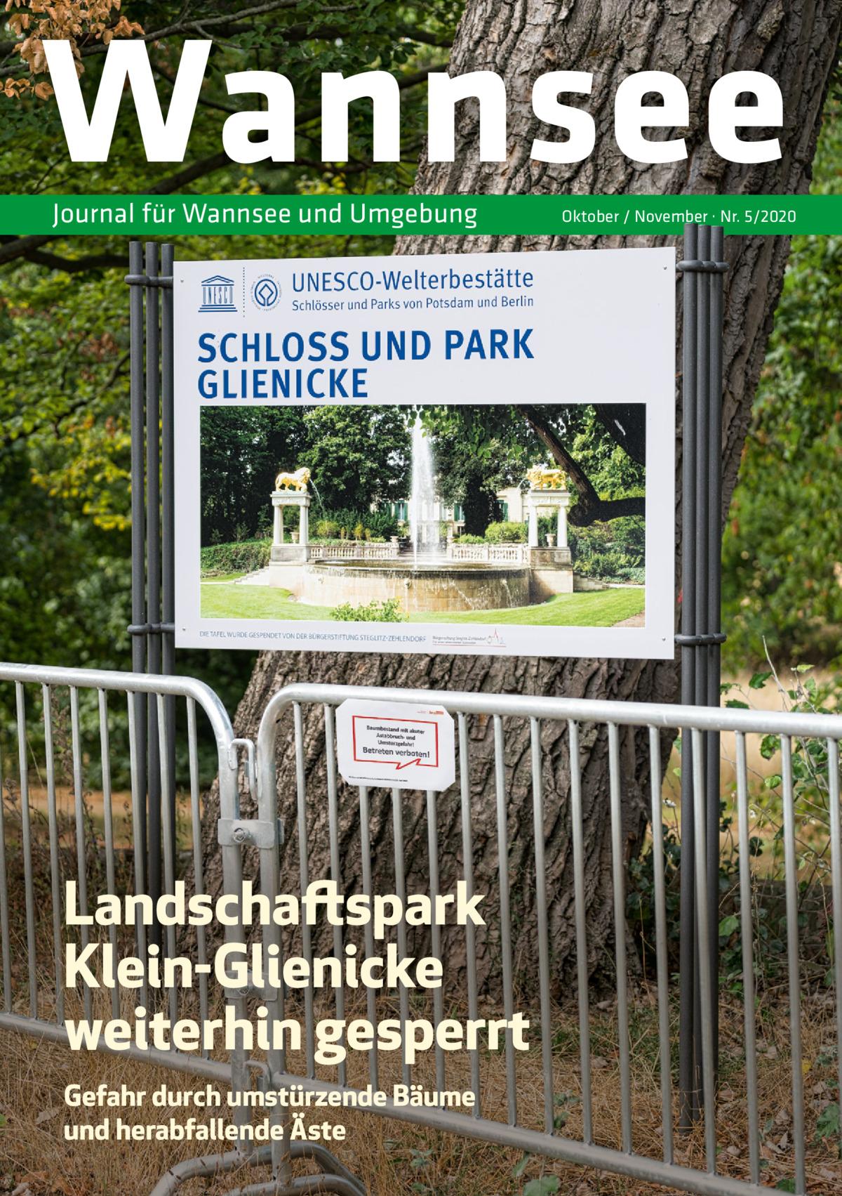 Wannsee Journal für Wannsee und Umgebung  Landschaftspark Klein-Glienicke weiterhin gesperrt Gefahr durch umstürzende Bäume und herabfallende Äste  Oktober / November · Nr. 5/2020