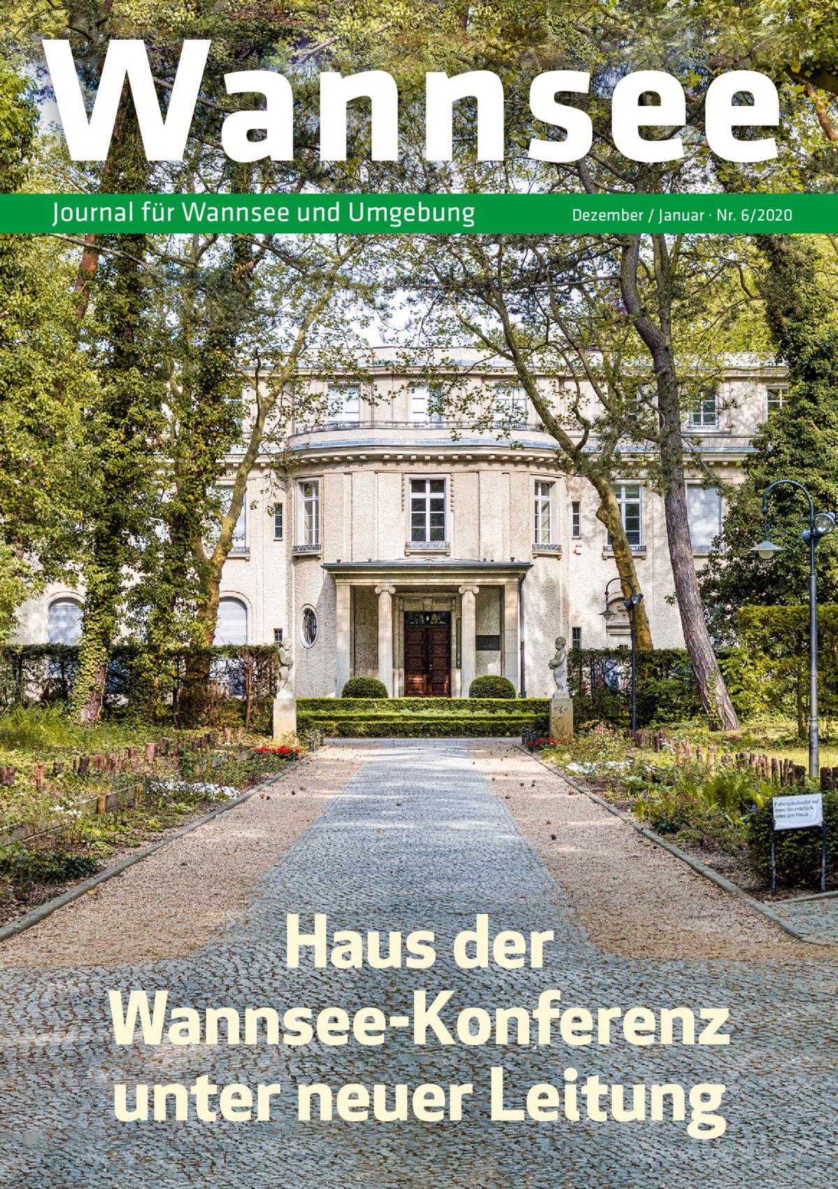 Wannsee Journal für Wannsee und Umgebung  Dezember / Januar · Nr. 6/2020  Haus der Wannsee-Konferenz unter neuer Leitung