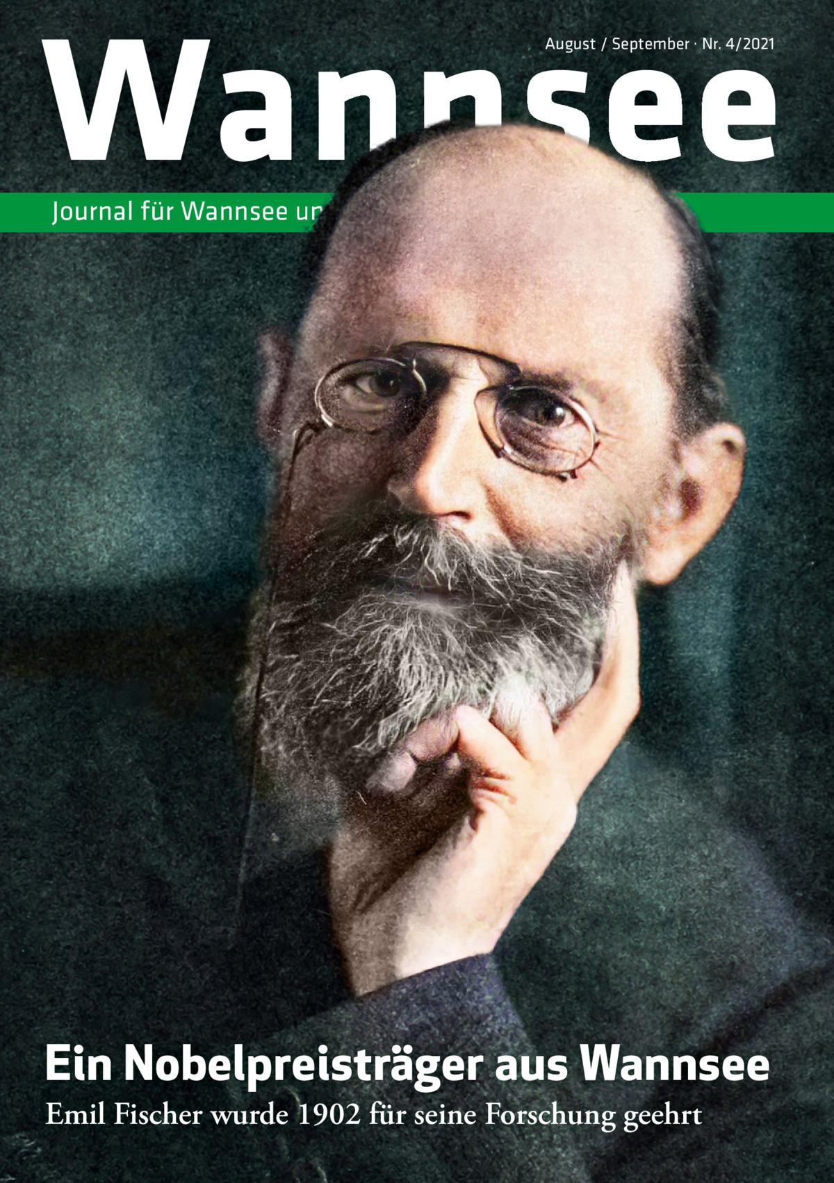 Wannsee August / September · Nr. 4/2021  Journal für Wannsee und Umgebung  Ein Nobelpreisträger aus Wannsee Emil Fischer wurde 1902 für seine Forschung geehrt