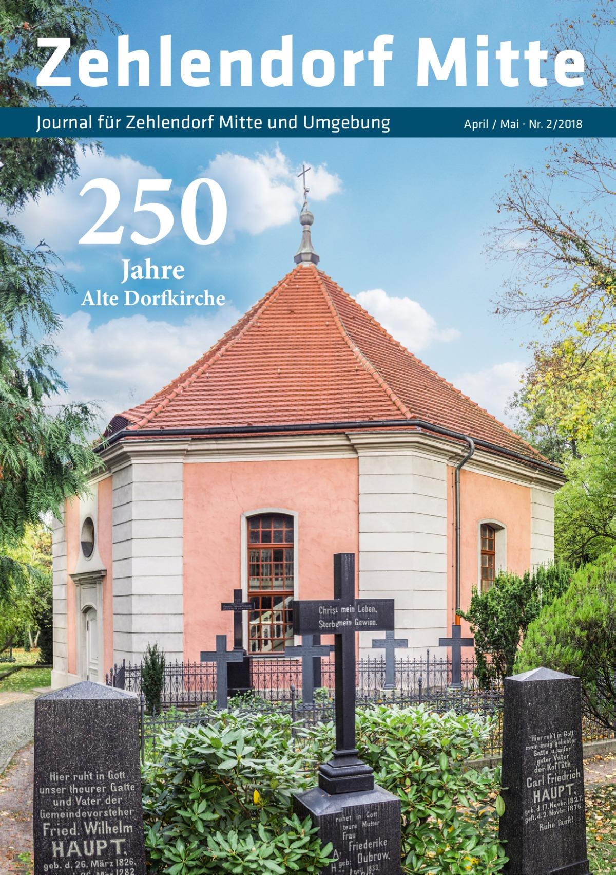Zehlendorf Mitte Journal für Zehlendorf Mitte und Umgebung  250 Jahre  AlteDorfkirche  April / Mai · Nr. 2/2018