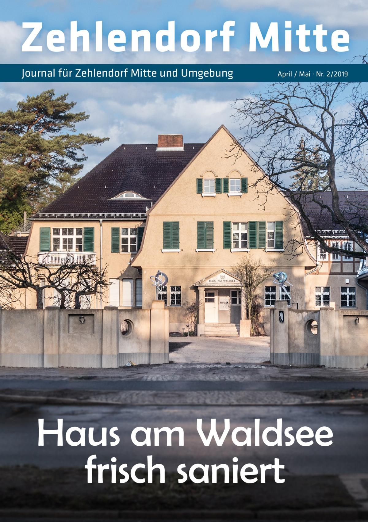 Zehlendorf Mitte Journal für Zehlendorf Mitte und Umgebung  April / Mai · Nr. 2/2019  Haus am Waldsee frisch saniert