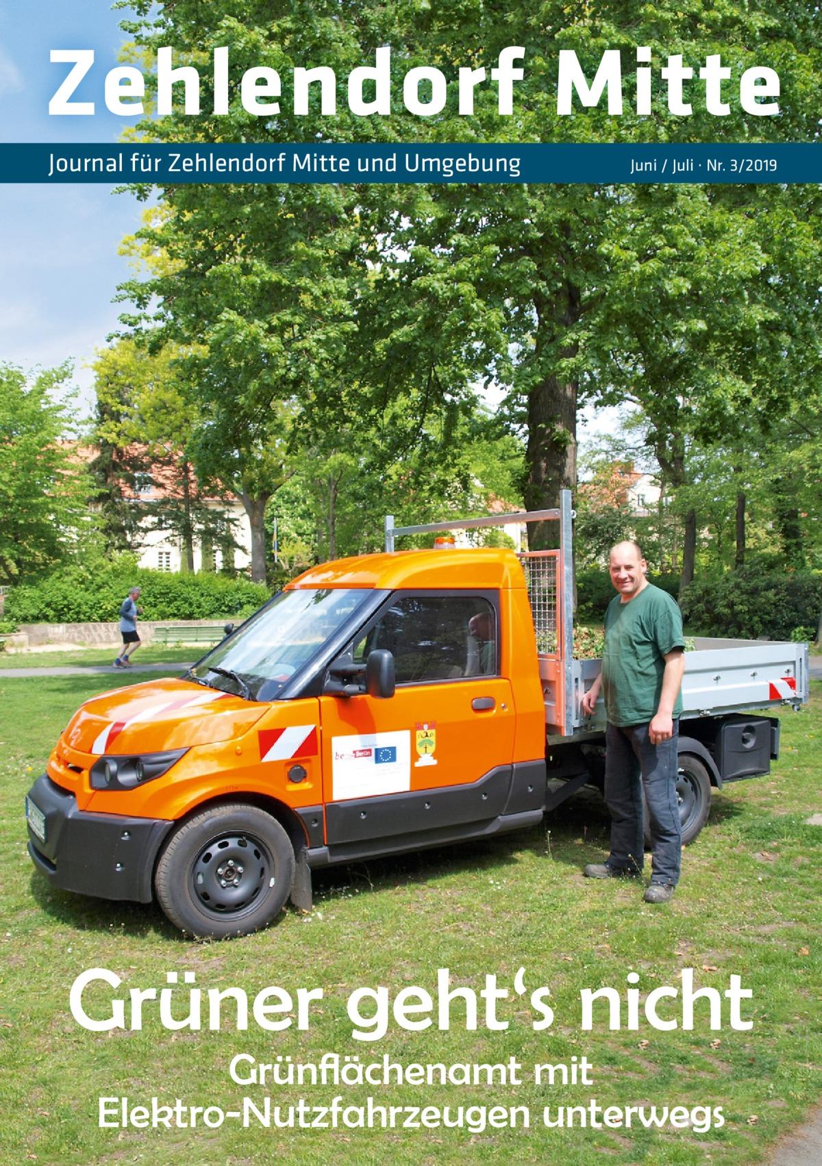 Zehlendorf Mitte Journal für Zehlendorf Mitte und Umgebung  Juni / Juli · Nr. 3/2019  Grüner geht's nicht Grünflächenamt mit Elektro-Nutzfahrzeugen unterwegs