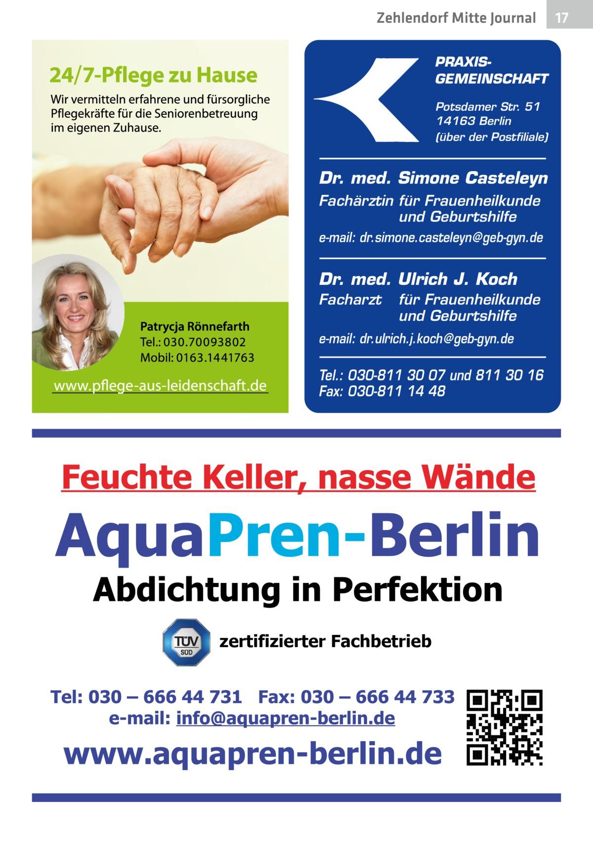 Zehlendorf Mitte Gesundheit Journal PRAXISGEMEINSCHAFT Potsdamer Str. 51 14163 Berlin (über der Postfiliale)  Dr. med. Simone Casteleyn Fachärztin für Frauenheilkunde und Geburtshilfe e-mail: dr.simone.casteleyn@geb-gyn.de  Dr. med. Ulrich J. Koch Facharzt  für Frauenheilkunde und Geburtshilfe  e-mail: dr.ulrich.j.koch@geb-gyn.de  Tel.: 030-811 30 07 und 811 30 16 Fax: 030-811 14 48  zertifizierter Fachbetrieb  17