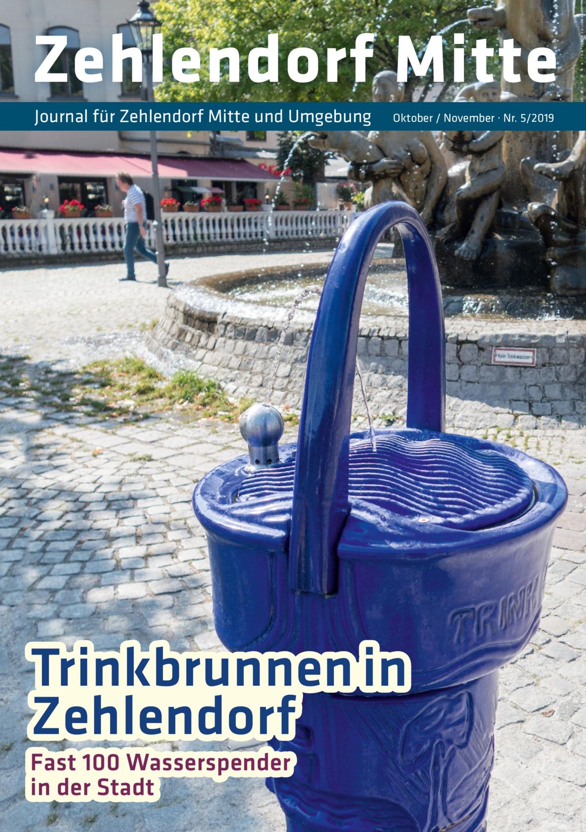 Zehlendorf Mitte Journal für Zehlendorf Mitte und Umgebung  Oktober / November · Nr. 5/2019  Trinkbrunnen in Zehlendorf Fast 100 Wasserspender in der Stadt