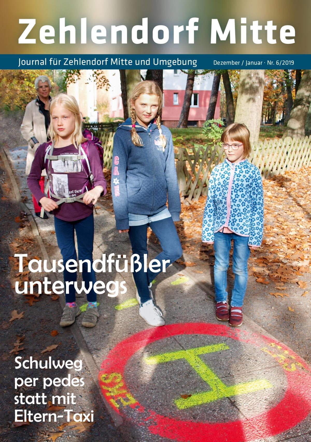 Zehlendorf Mitte Journal für Zehlendorf Mitte und Umgebung  Tausendfüßler unterwegs Schulweg per pedes statt mit Eltern-Taxi  Dezember / Januar · Nr. 6/2019