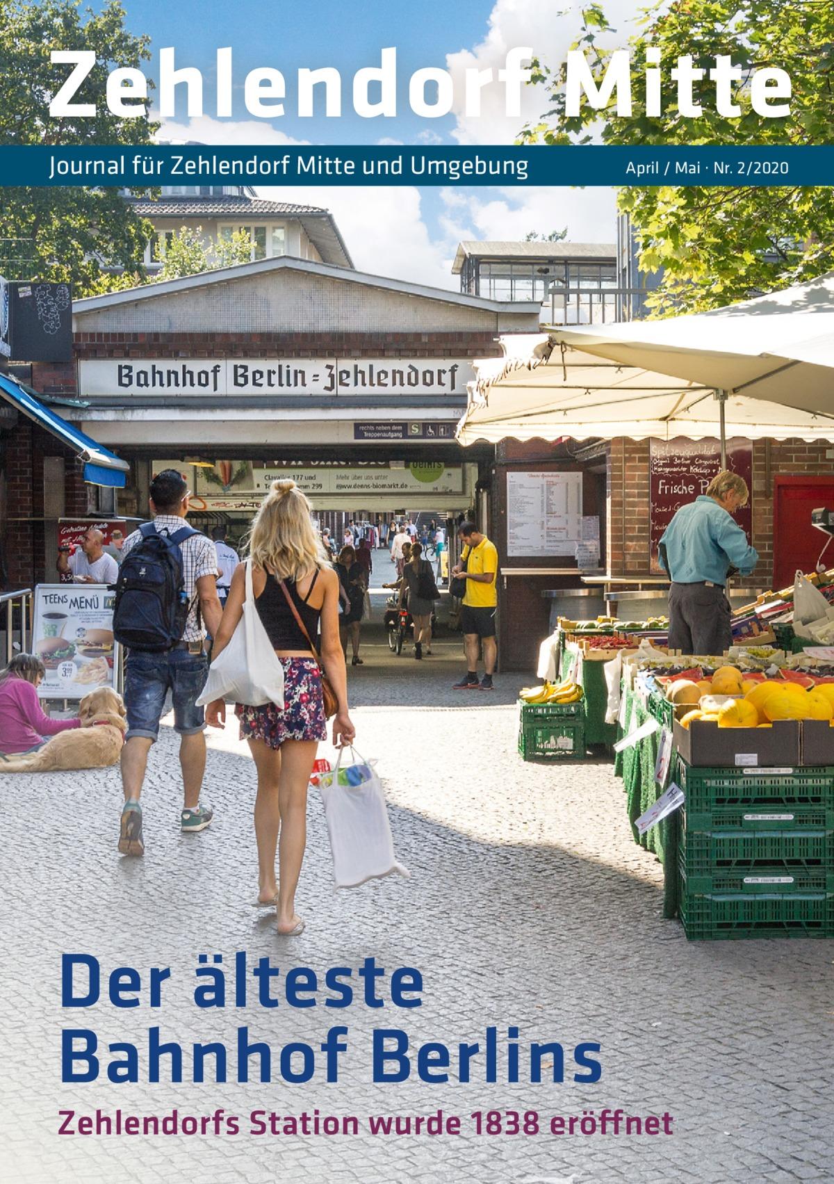 Zehlendorf Mitte Journal für Zehlendorf Mitte und Umgebung  April / Mai · Nr. 2/2020  Der älteste Bahnhof Berlins Zehlendorfs Station wurde 1838 eröffnet