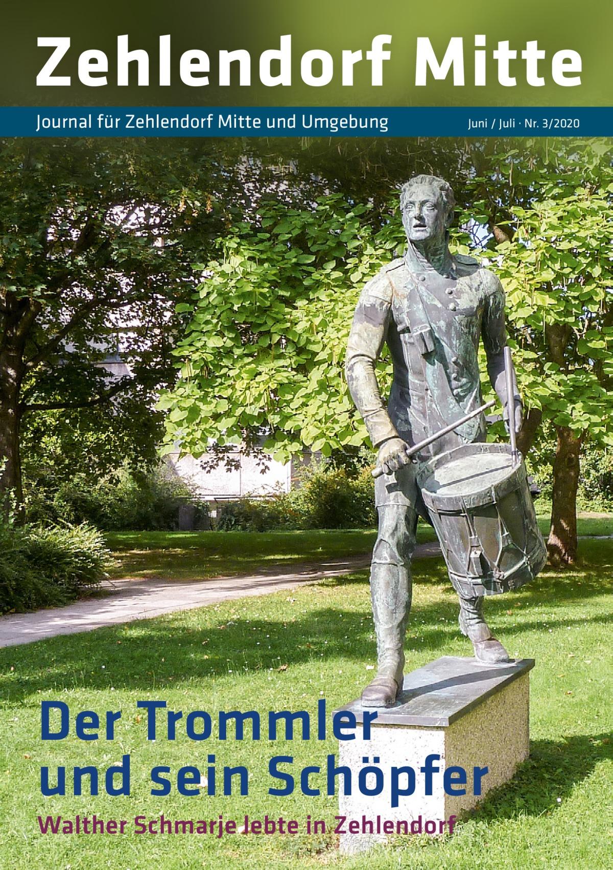 Zehlendorf Mitte Journal für Zehlendorf Mitte und Umgebung  Juni / Juli · Nr. 3/2020  Der Trommler und sein Schöpfer Walther Schmarje lebte in Zehlendorf