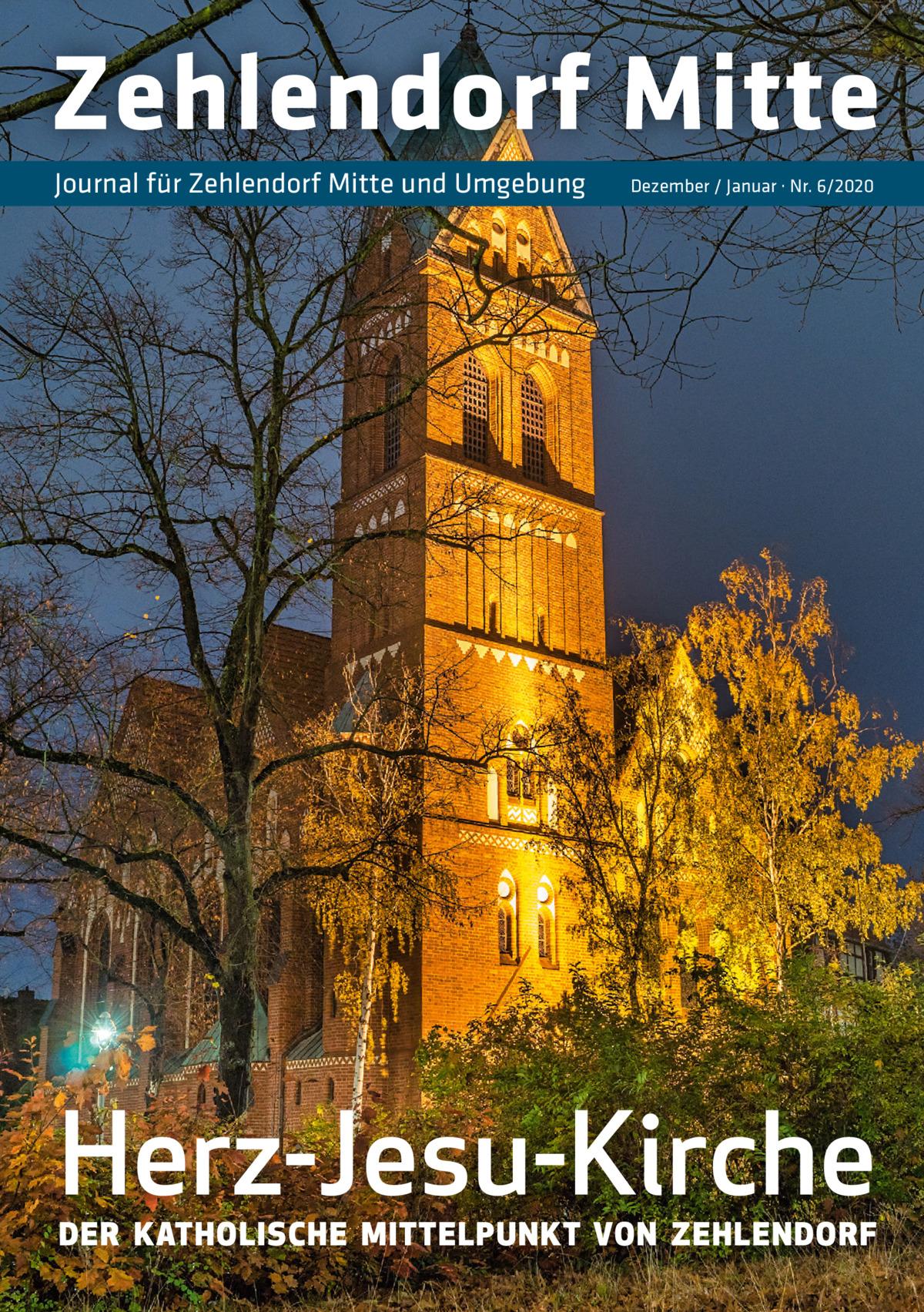 Zehlendorf Mitte Journal für Zehlendorf Mitte und Umgebung  Dezember / Januar · Nr. 6/2020  Herz-Jesu-Kirche DER KATHOLISCHE MITTELPUNKT VON ZEHLENDORF