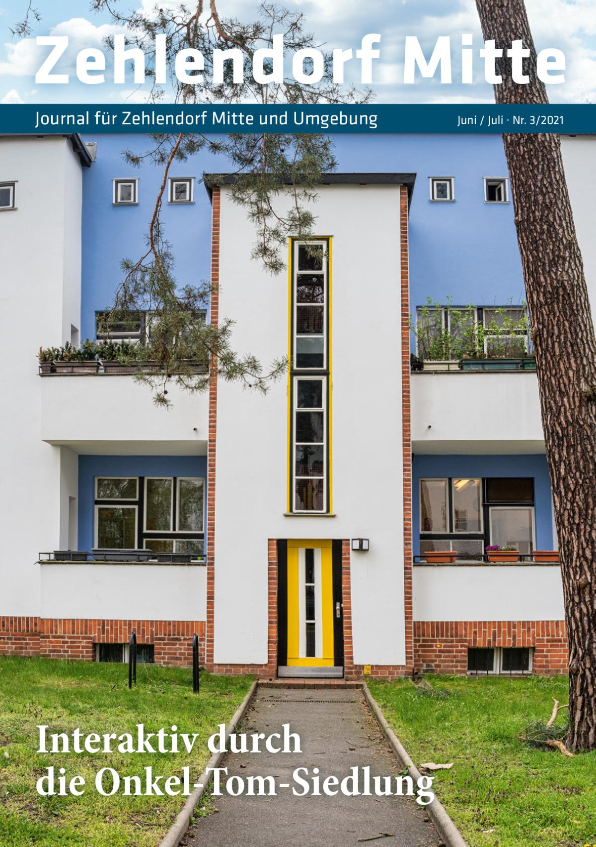 Zehlendorf Mitte Journal für Zehlendorf Mitte und Umgebung  Interaktiv durch die Onkel-Tom-Siedlung  Juni / Juli · Nr. 3/2021