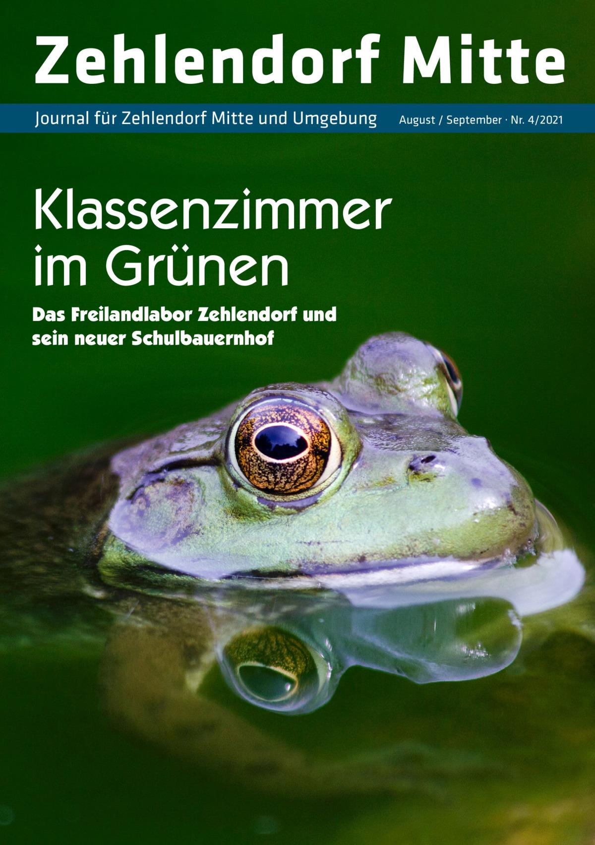 Zehlendorf Mitte Journal für Zehlendorf Mitte und Umgebung  Klassenzimmer im Grünen Das Freilandlabor Zehlendorf und sein neuer Schulbauernhof  August / September · Nr. 4/2021