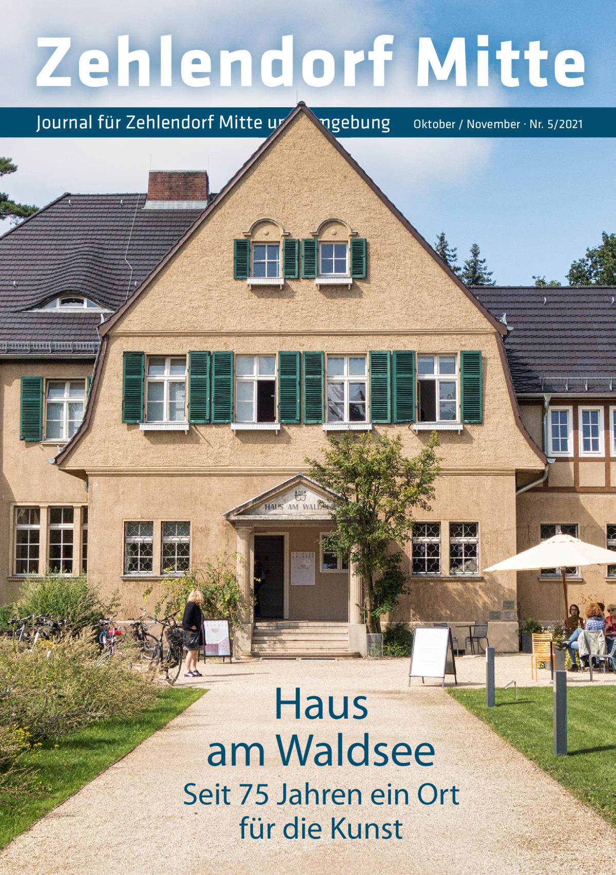 Zehlendorf Mitte Journal für Zehlendorf Mitte und Umgebung  Oktober / November · Nr. 5/2021  Haus am Waldsee  Seit 75Jahren ein Ort für die Kunst